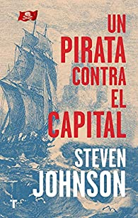Un pirata contra el capital par Steven Johnson
