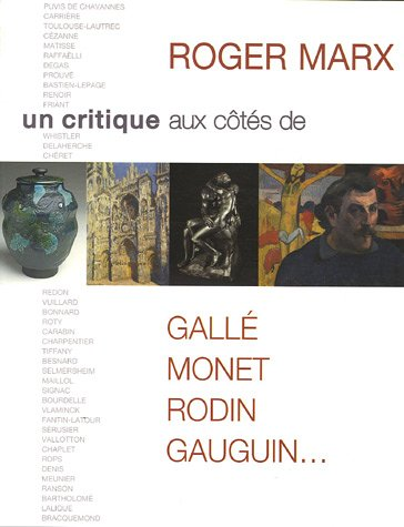 Roger Marx : Un critique aux côtés de Gallé, Monet, Rodin, Gauguin...