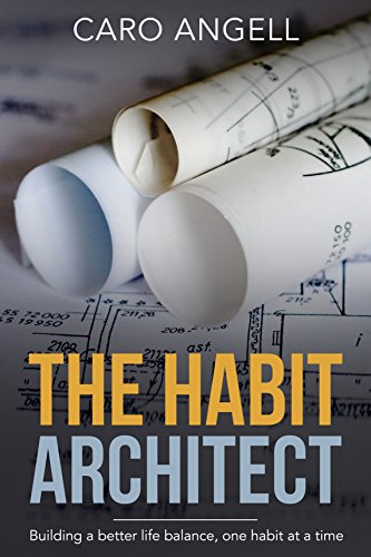 Book: The Habit Architect - Building a better life balance, one habit at a time by Caro Angell