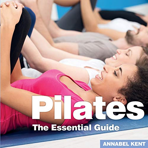 Pilates: The Essential Guide
