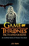 Game of Thrones Facts and Quizzes: An Unofficial Game of Thrones Trivia Book...