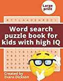 Word search puzzle book for kids with high IQ: Are you a super smart kid? Bored with simple and easy to find puzzles? Want something super difficult? This book is for you