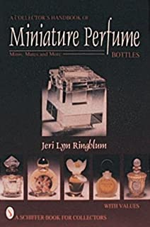 A Collector's Handbook of Miniature Perfume Bottles: Minis, Mates and More (Schiffer Book for Collectors with Values)