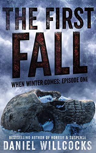 The First Fall: Book 1 of the apocalyptic horror serial (When Winter Comes) by [Daniel Willcocks]