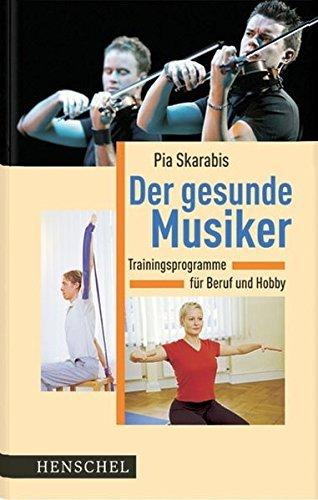 Der gesunde Musiker: Trainingsprogramme f??r Beruf und Hobby by Pia Skarabis (2005-09-06)