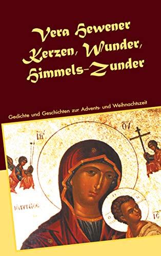 Kerzen, Wunder, Himmels-Zunder: Gedichte und Geschichten zur Advents- und Weihnachtszeit