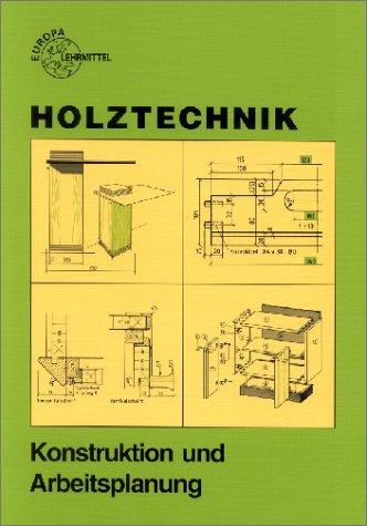 Holztechnik, Konstruktion und Arbeitsplanung (Europa-Fachbuchreihe für holzverarbeitende Berufe)