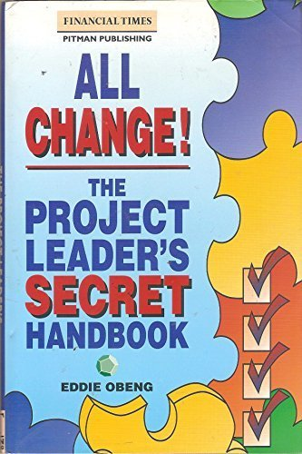 All Change!: The Project Leader's Secret Handbook (Financial Times/Pitman Publishing Management Series)
