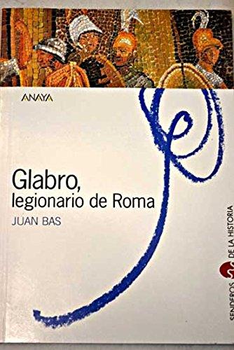Glabro, legionario de Roma (Senderos De La Historia)