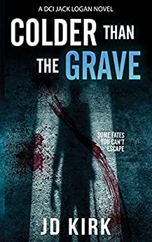 Colder Than The Grave: A Scottish Crime Thriller (DCI Logan Crime Thrillers Book 12) by [JD Kirk]