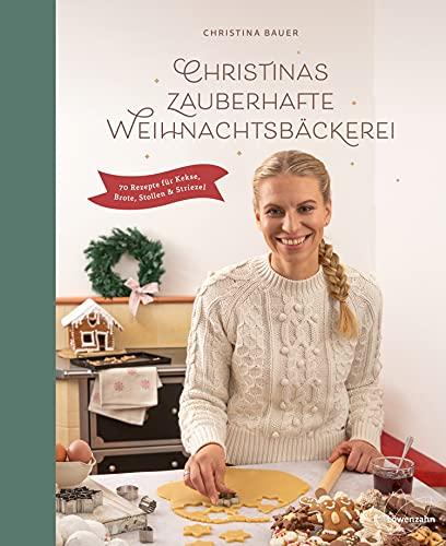 Christinas zauberhafte Weihnachtsbäckerei: 70 Rezepte für Kekse, Brote, Stollen und Striezel