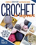 Crochet For Beginners: Complete Step by Step Illustrated Guide on How to Start Crocheting in Simple and Funny Mode