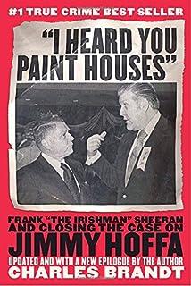 I Heard You Paint Houses: Frank The Irishman Sheeran and the Case of Jimmy Hoffa