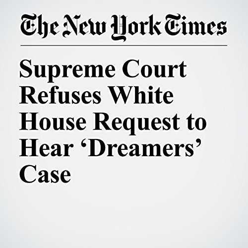 Supreme Court Refuses White House Request to Hear 'Dreamers' Case copertina