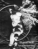 Shared Skin: Sub-Social Identifiers. Anthony Aziz, Hans Bellmer, Janet Biggs, John Currin, Carter Kustera, Danny Tisdale.