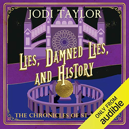 Lies, Damned Lies and History      The Chronicles of St. Mary's, Book 7               Written by:                                                                                                                                 Jodi Taylor                               Narrated by:                                                                                                                                 Zara Ramm                      Length: 9 hrs and 31 mins     14 ratings     Overall 4.7