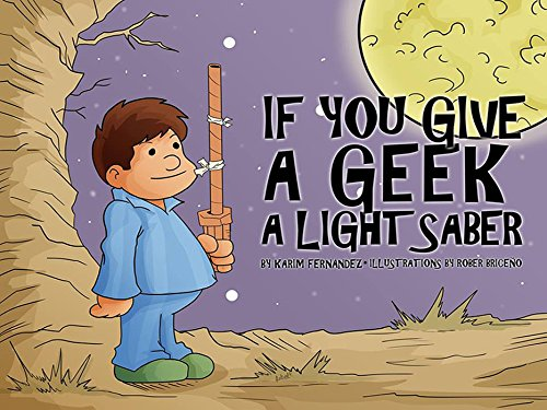 If You Give a Geek a Light Saber (English Edition)