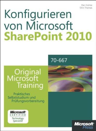 Konfigurieren von Microsoft SharePoint 2010 - Original Microsoft Training für Examen 70-667: Praktisches Selbststudium und Prüfungsvorbereitung
