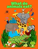 What Do Animals Eat ?: Who Eats What ?   Food Chain   Forest Friends   I Spy Animals   Jungle Animals   Savanna   Wood   Gift for Kids ! (English Edition)