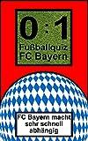 0:1 Fußballquiz FC BAYERN: Das Kult-Spiel mit geballten, zeitlosen Fußballfragen zum FC Bayern München die kicken. Über 550 Fragen! (Kult-Spiel.de im Glanz-Verlag.de)