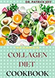 THE COMPLETE COLLAGEN DIET COOKBOOK : Easy And Amazing Recipes To Rejuvenate skin, strengthen joints, live healthier