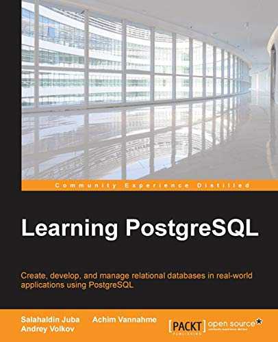 Learning PostgreSQL: Create, develop and manage relational databases in real world applications using PostgreSQL (English Edition)
