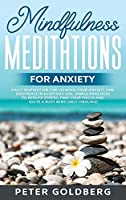 Mindfulness Meditations for Anxiety: Daily Inspiration for Calming your Anxiety and Find Peace in Everyday Life. Simple Practices to Reduce Stress, Find your Focus and Quiet a Busy Mind(Self-Healing)