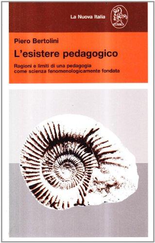 L'esistere pedagogico. Ragioni e limiti di una pedagogia come scienza fenomenologicamente fondata