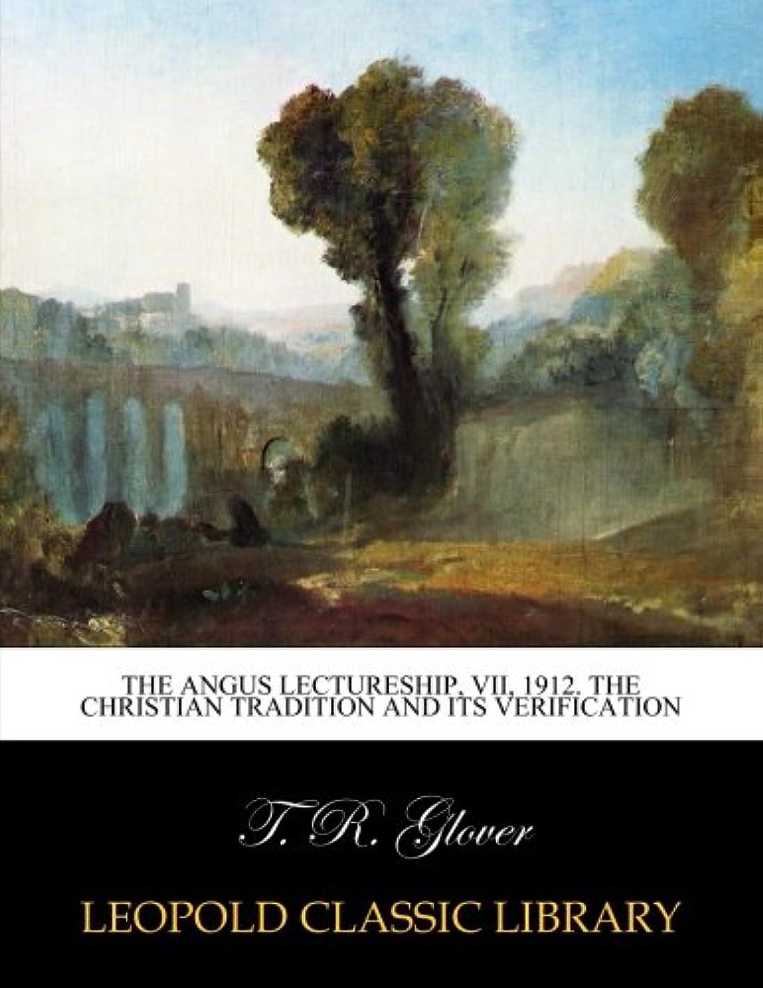 ドライブゲージ野生The Angus lectureship, VII, 1912. The Christian tradition and its verification