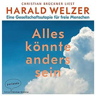 Alles könnte anders sein     Eine Gesellschaftsutopie für freie Menschen              Autor:                                                                                                                                 Harald Welzer                               Sprecher:                                                                                                                                 Christian Brückner                      Spieldauer: 10 Std. und 7 Min.     86 Bewertungen     Gesamt 4,6