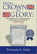 From Crown to Glory: The Journey of a Carolina Family from Loyalty to the King to Revolution 1730-1780