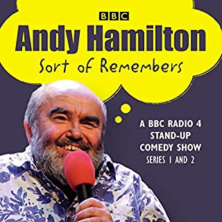 Andy Hamilton Sort of Remembers     Series 1 and 2              By:                                                                                                                                 Andy Hamilton                               Narrated by:                                                                                                                                 Andy Hamilton                      Length: 4 hrs     Not rated yet     Overall 0.0