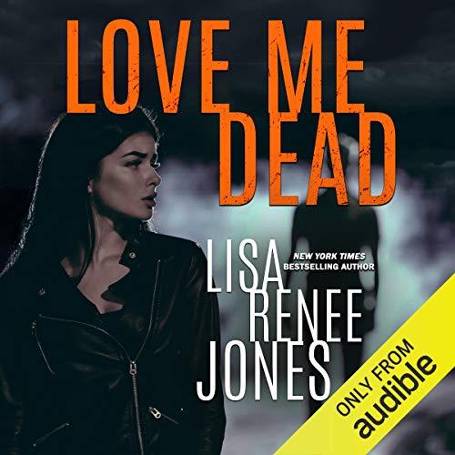 Love Me Dead Audiobook By LR Jones, Lisa Renee Jones cover art