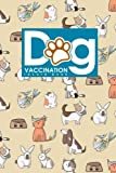 Dog Vaccination Record Book: Health Log Book, Vaccination Reminder, Vaccination Booklet, Vaccine Record Book For Dogs, Cute Veterinary Animals Cover (Volume 93)