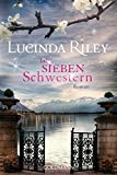 Die sieben Schwestern: Roman - Die sieben Schwestern 1 - Lucinda Riley