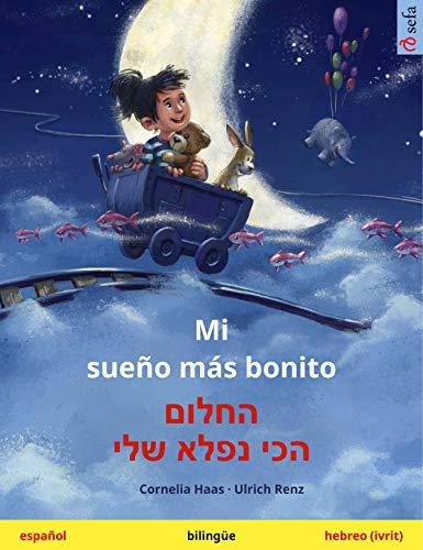 Mi sueño más bonito – החלום הכי נפלא שלי (español – hebreo): Libro infantil bilingüe (Sefa Libros ilustrados en dos idiomas)