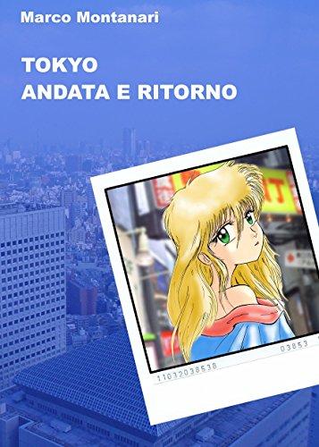 Tokyo andata e ritorno: Un viaggio avventuroso alla scoperta della capitale dei manga (Italian Edition)