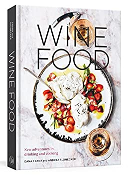 Wine Food  New Adventures in Drinking and Cooking [A Recipe Book]