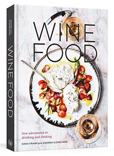 Compare Textbook Prices for Wine Food: New Adventures in Drinking and Cooking [A Recipe Book]  ISBN 9780399579592 by Frank, Dana,Slonecker, Andrea