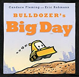 Bulldozer's Big Day by [Candace Fleming, Eric Rohmann]