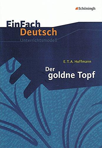 EinFach Deutsch Unterrichtsmodelle: E.T.A. Hoffmann: Der goldne Topf: Gymnasiale Oberstufe