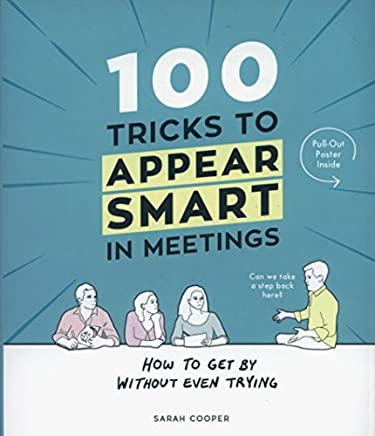 100 Tricks to Appear Smart In Meetings by Sarah Cooper(1905-07-08)