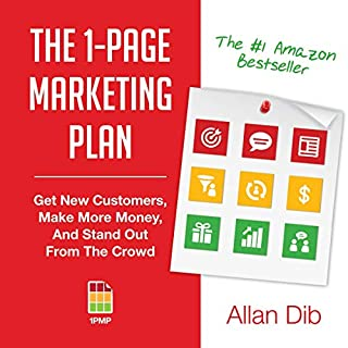 The 1-Page Marketing Plan     Get New Customers, Make More Money, And Stand Out From The Crowd              Written by:                                                                                                                                 Allan Dib                               Narrated by:                                                                                                                                 Joel Richards                      Length: 6 hrs and 26 mins     34 ratings     Overall 4.6