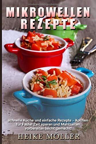 Mikrowellen Rezepte: Schnelle Küche und einfache Rezepte - Kochen für...