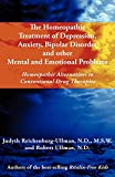 The Homeopathic Treatment of Depression, Anxiety, Bipolar and Other Mental and Emotional Problems: Homeopathic Alternatives to Conventional Drug Thera