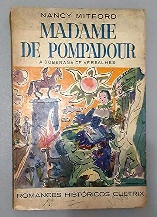 Madame de Pompadour - A Soberana de Versalhes