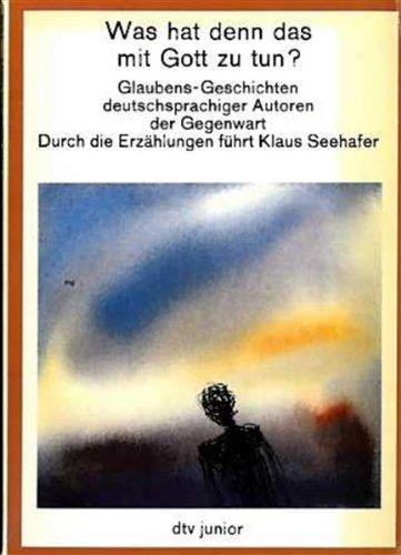 Was hat denn das mit Gott zu tun?: Glaubens-Geschichten deutschsprachiger Autoren der Gegenwart (dtv junior)