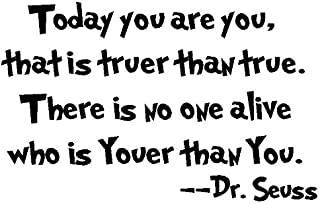byyoursidedecal Today You are You,That is truer Than True.There is no one Alive who is youer Than You.-Dr.Seuss Vinyl Wall Decal,Art Quotes Inspirational Sayings 14