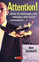 Attention!: How to Interrupt, Yell, Whisper, and Touch Consumers (Adweek Books)