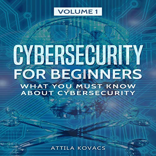 Cybersecurity for Beginners: What You Must Know About Cybersecurity                   By:                                                                                                                                 Attila Kovacs                               Narrated by:                                                                                                                                 Matyas J.                      Length: 2 hrs and 3 mins     Not rated yet     Overall 0.0